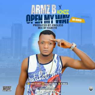 [Music + Video] Armz B Ft. Konziz – Open My Way